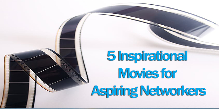 5 Inspirational Movies for Aspiring Networkers