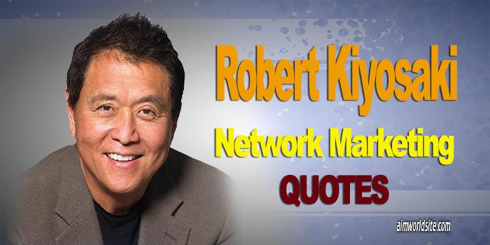 Robert Kiyosaki Network Marketing Success Quotes