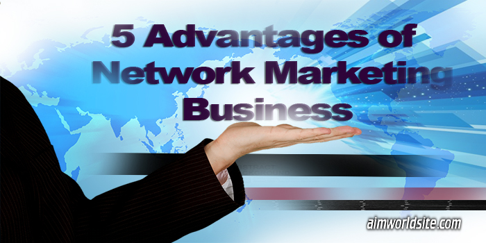 Advantages of Network Marketing Business