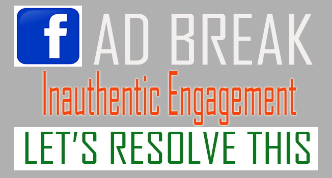 Inauthentic Engagement FB Ad Break